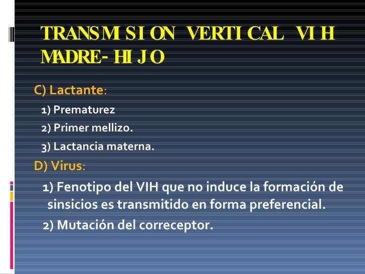 TRANSMISION VERTICAL VIH MADRE-HIJO <ul><li>C) Lactante : </li></ul><ul><li>1) Prematurez </li></ul><ul><li>2) Primer mell...