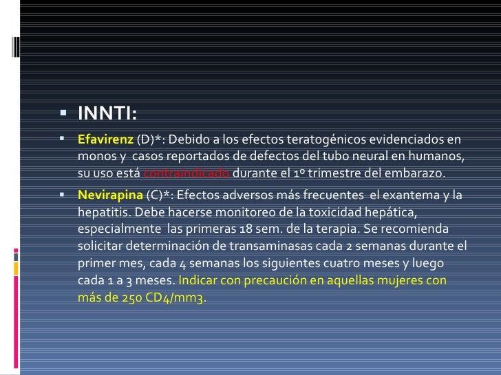 <ul><li>INNTI: </li></ul><ul><li>Efavirenz  (D)*: Debido a los efectos teratogénicos evidenciados en monos y  casos report...