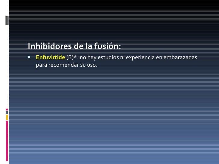 <ul><li>Inhibidores de la fusión: </li></ul><ul><li>Enfuvirtide  (B)*: no hay estudios ni experiencia en embarazadas para ...