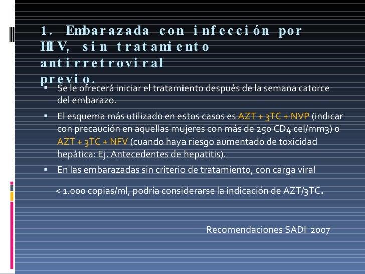 1. Embarazada con infección por HIV, sin tratamiento antirretroviral previo. <ul><li>Se le ofrecerá iniciar el tratamiento...