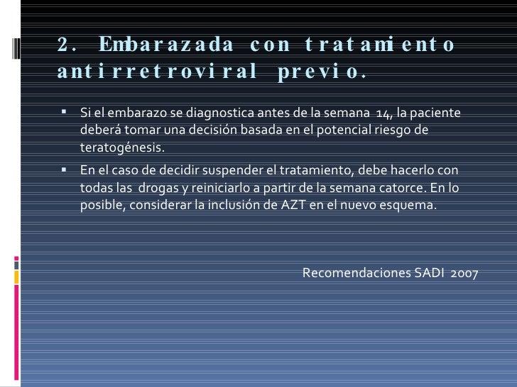 2. Embarazada con tratamiento antirretroviral previo. <ul><li>Si el embarazo se diagnostica antes de la semana  14, la pac...