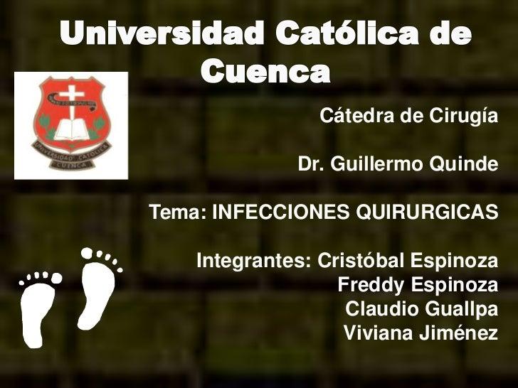 Cátedra de Cirugía             Dr. Guillermo QuindeTema: INFECCIONES QUIRURGICAS   Integrantes: Cristóbal Espinoza        ...
