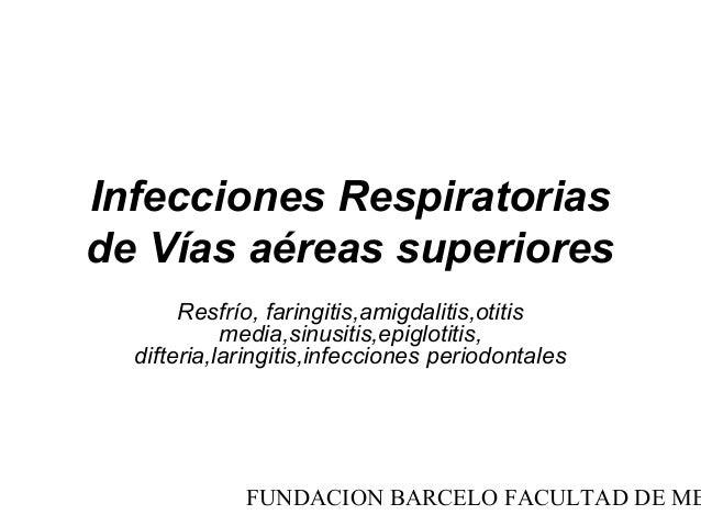 Infecciones Respiratoriasde Vías aéreas superiores       Resfrío, faringitis,amigdalitis,otitis            media,sinusitis...