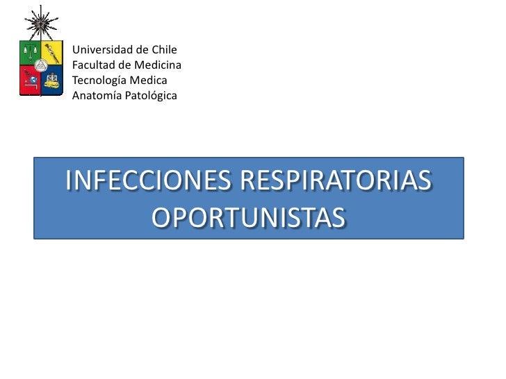 Universidad de Chile<br />Facultad de Medicina<br />Tecnología Medica<br />Anatomía Patológica<br />INFECCIONES RESPIRATOR...