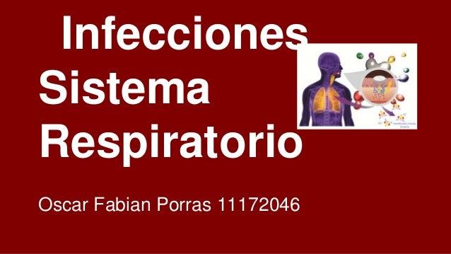 Infecciones Sistema Respiratorio Oscar Fabian Porras 11172046