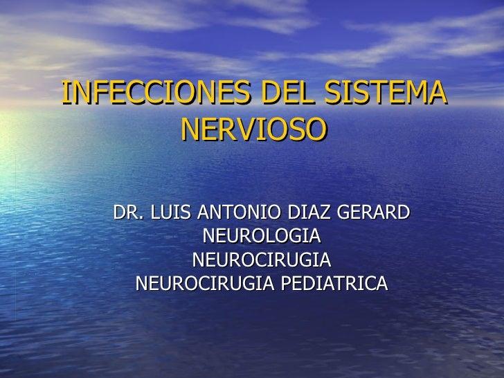 INFECCIONES DEL SISTEMA NERVIOSO DR. LUIS ANTONIO DIAZ GERARD NEUROLOGIA NEUROCIRUGIA NEUROCIRUGIA PEDIATRICA