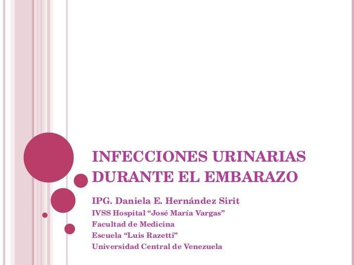 """INFECCIONES URINARIAS DURANTE EL EMBARAZO IPG. Daniela E. Hernández Sirit IVSS Hospital """"José María Vargas"""" Facultad de Me..."""