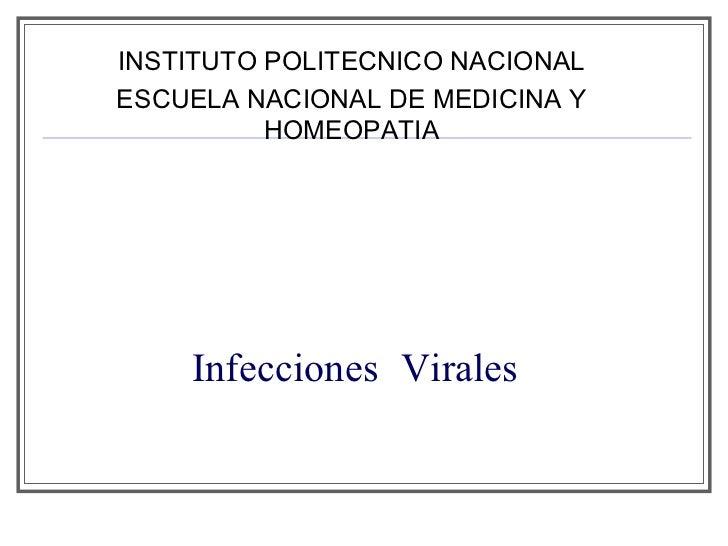 Infecciones   Virales INSTITUTO POLITECNICO NACIONAL ESCUELA NACIONAL DE MEDICINA Y HOMEOPATIA