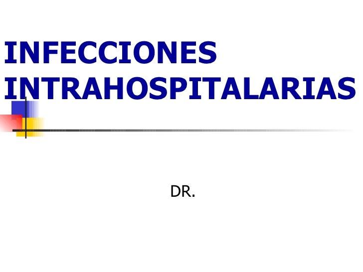INFECCIONES INTRAHOSPITALARIAS DR.