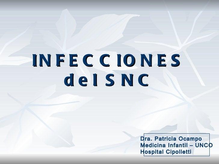 INFECCIONES del SNC Dra. Patricia Ocampo Medicina Infantil – UNCO Hospital Cipolletti