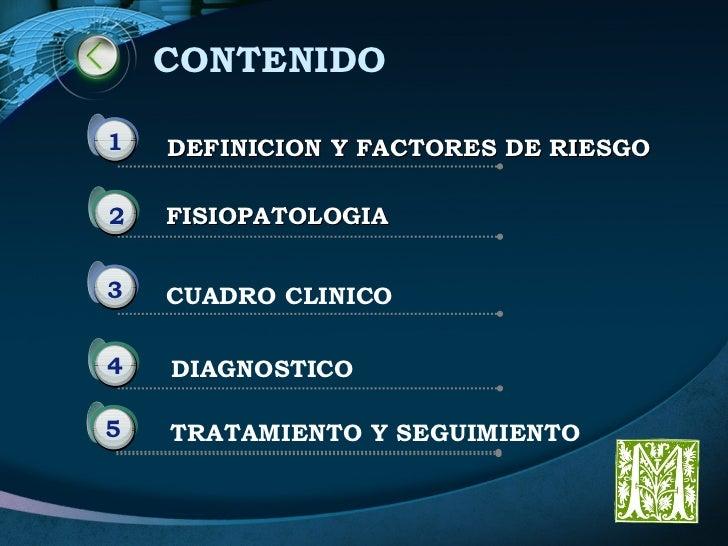 CONTENIDO DEFINICION Y FACTORES DE RIESGO FISIOPATOLOGIA CUADRO CLINICO DIAGNOSTICO TRATAMIENTO Y SEGUIMIENTO 1 2 3 4 5
