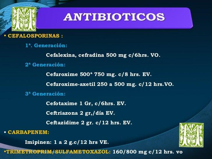 <ul><li>CEFALOSPORINAS : </li></ul><ul><li>1ª. Generación: </li></ul><ul><li>Cefalexina, cefradina 500 mg c/6hrs. VO. </li...