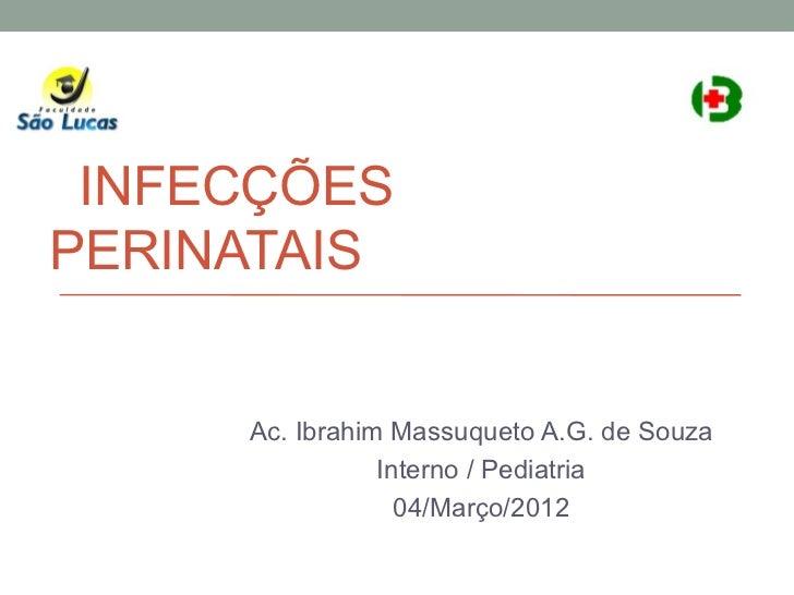 INFECÇÕESPERINATAIS     Ac. Ibrahim Massuqueto A.G. de Souza                Interno / Pediatria                  04/Março/...
