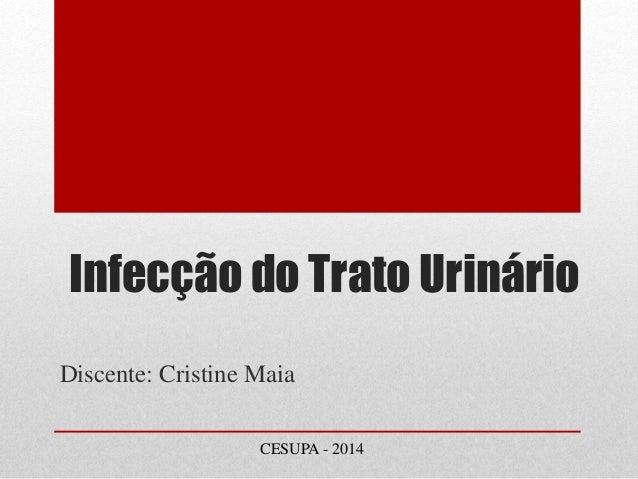 Infecção do Trato Urinário  Discente: Cristine Maia  CESUPA - 2014