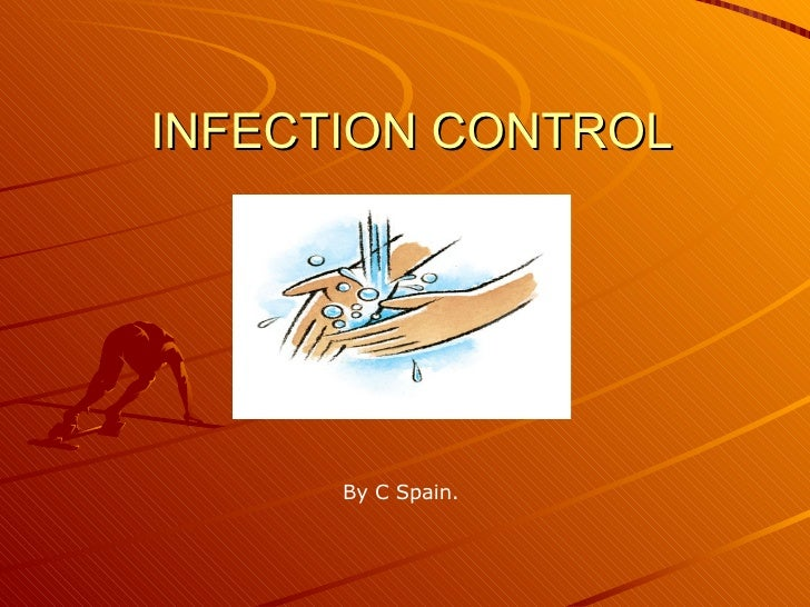INFECTION CONTROL By C Spain.