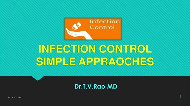 INFECTION CONTROL SIMPLE APPRAOCHES Dr.T.V.Rao MD Dr.T.V.Rao MD 1