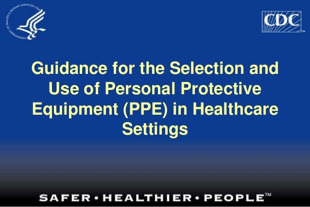 Guidance for the Selection and Use of Personal Protective Equipment (PPE) in Healthcare Settings