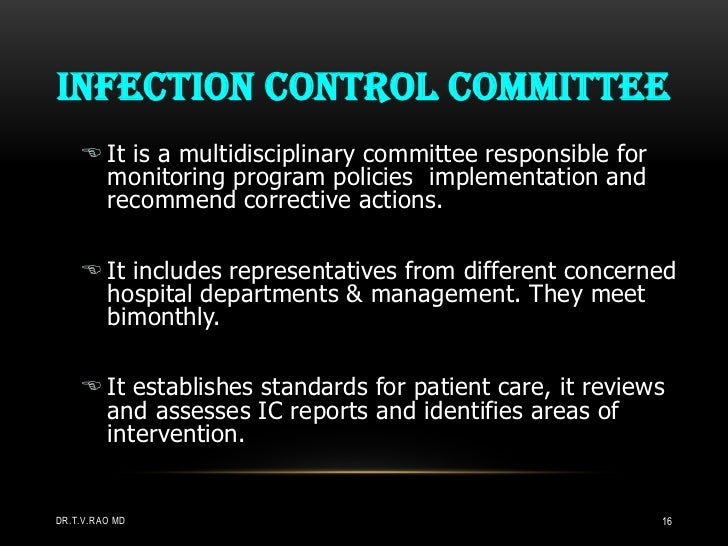 INFECTION CONTROL COMMITTEE     It is a multidisciplinary committee responsible for      monitoring program policies impl...