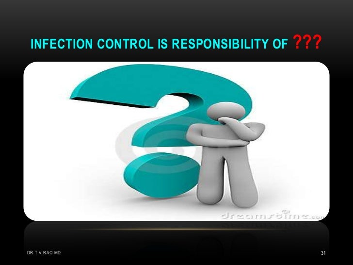 INFECTION CONTROL IS RESPONSIBILITY OF ???DR.T.V.RAO MD                             31