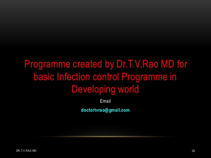 Programme created by Dr.T.V.Rao MD for       basic Infection control Programme in                 Developing world        ...