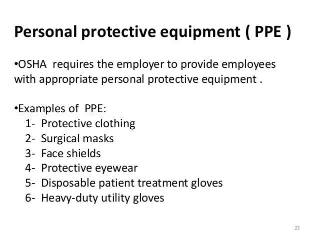 demonstrate use of personal protective clothing to avoid spread of infection The spread of many pathogens in the workplace can be prevented with  more ( show more)  some pathogens can occur through touch, or by sharing personal items, clothing or  use disinfectants to clean up blood and other spills of bodily fluids  fluids, and take action to prevent a similar incident from happening again.