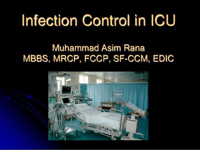 Infection Control in ICU Muhammad Asim Rana MBBS, MRCP, FCCP, SF-CCM, EDIC