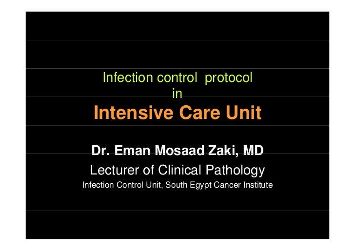 Infection control protocol                 in   Intensive Care Unit  Dr. Eman Mosaad Zaki, MD  Lecturer of Clinical Pathol...