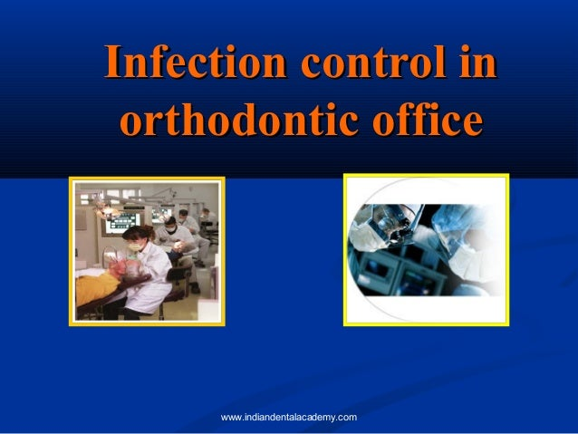 Infection control in orthodontic office  www.indiandentalacademy.com