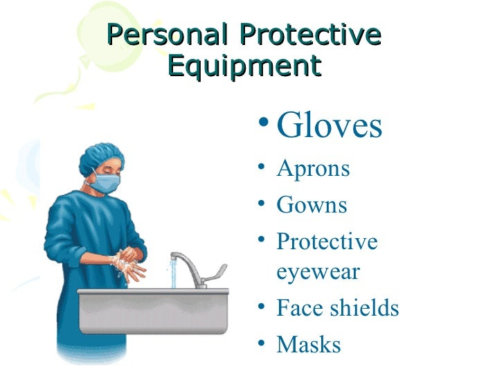 demonstrate use of personal protective clothing to avoid spread of infection Personal protective equipment guidelines as to types of equipment,  safety, health and wellbeing  personal protective clothing and equipment 2002,.