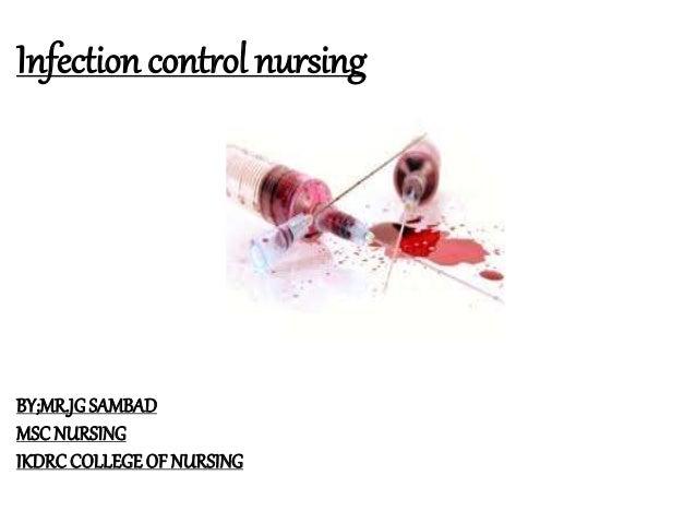 Infection control nursing BY;MR.JGSAMBAD MSCNURSING IKDRC COLLEGEOF NURSING