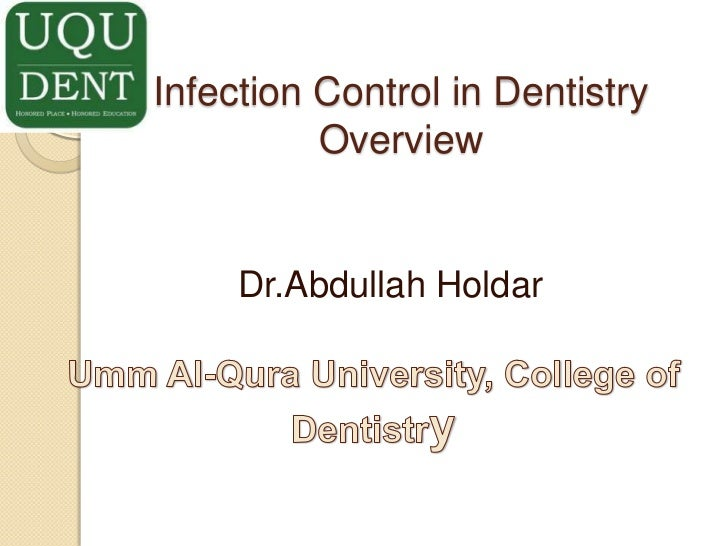 Infection Control in DentistryOverview<br />Dr.AbdullahHoldar<br />Umm Al-Qura University, College of Dentistry<br />