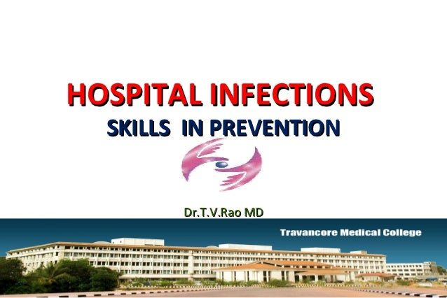 HOSPITAL INFECTIONS             SKILLS IN PREVENTION                   Dr.T.V.Rao MD10/24/12           Dr.T.V.Rao MD@Healt...