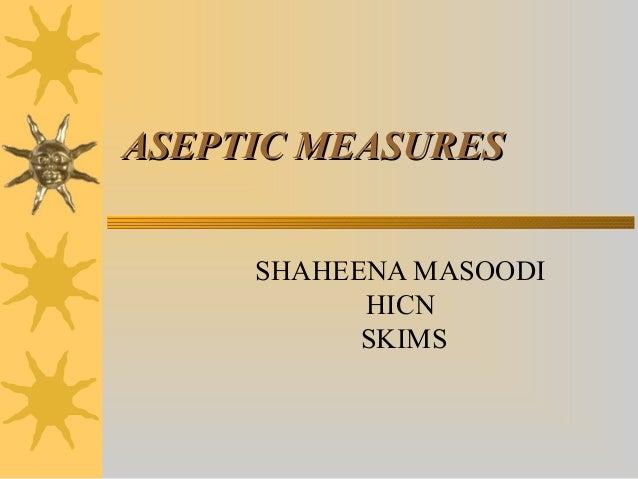 ASEPTIC MEASURESASEPTIC MEASURES SHAHEENA MASOODI HICN SKIMS
