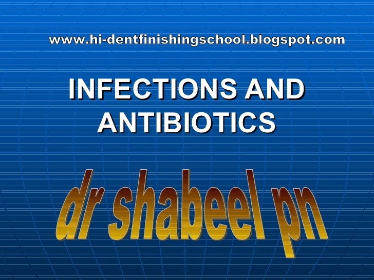 INFECTIONS AND ANTIBIOTICS dr shabeel pn www.hi-dentfinishingschool.blogspot.com