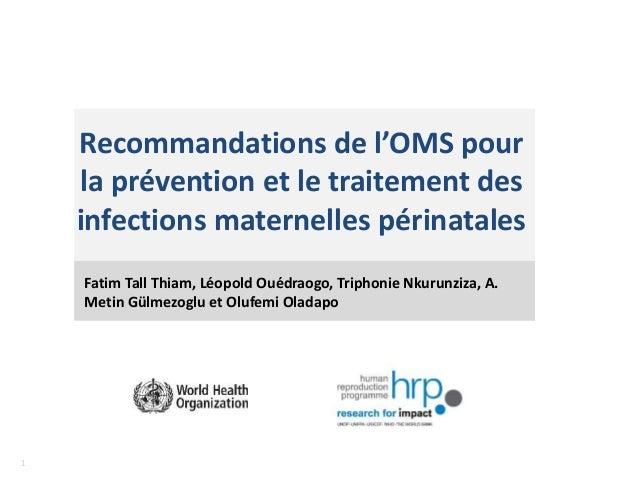 11 Recommandations de l'OMS pour la prévention et le traitement des infections maternelles périnatales Fatim Tall Thiam, L...