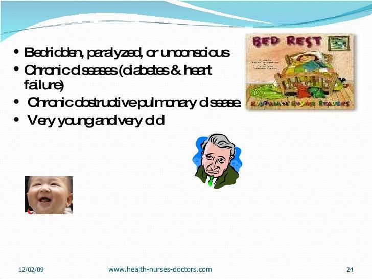 <ul><li>Bedridden, paralyzed, or unconscious </li></ul><ul><li>Chronic diseases (diabetes & heart failure)  </li></ul><ul>...