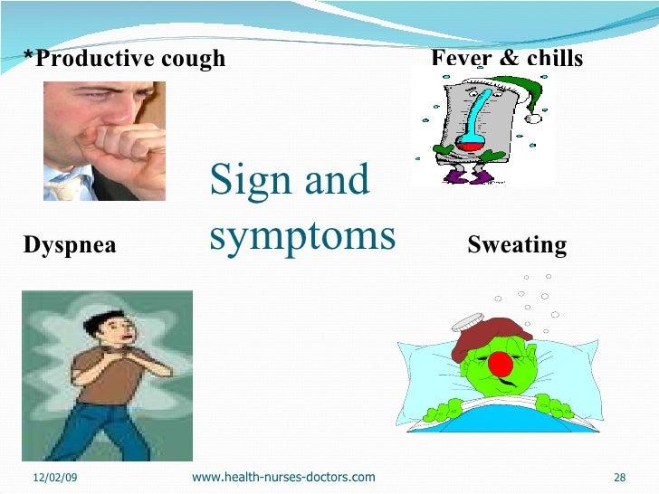 Sign and symptoms <ul><li>* Productive cough  Fever & chills </li></ul><ul><li>Dyspnea  Sweating  </li></ul>06/07/09 www.h...