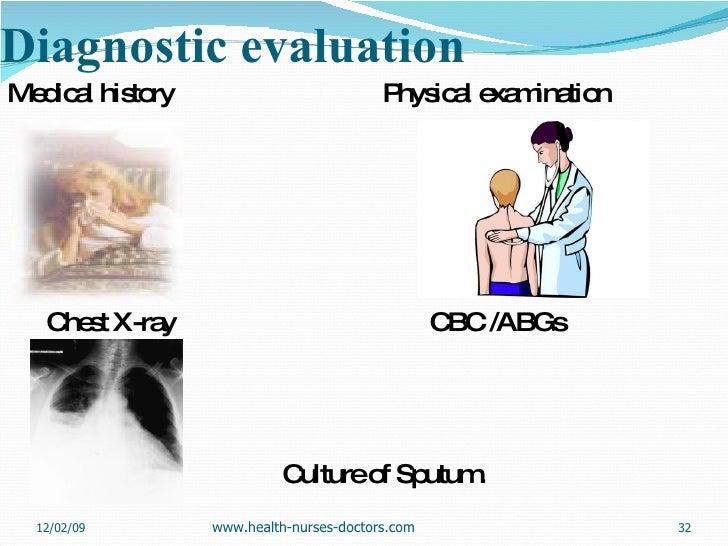 Diagnostic evaluation <ul><li>Medical history  Physical examination </li></ul><ul><li>Chest X-ray  CBC /ABGs </li></ul><ul...