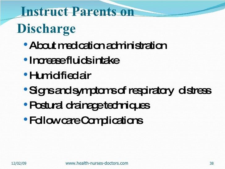 Instruct Parents on Discharge <ul><ul><li>About medication administration </li></ul></ul><ul><ul><li>Increase fluids int...