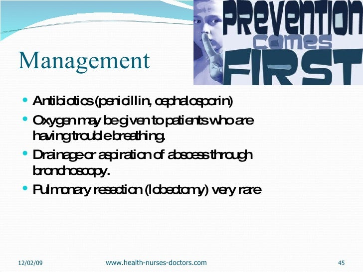 Management <ul><li>Antibiotics (penicillin, cephalosporin) </li></ul><ul><li>Oxygen may be given to patients who are havin...