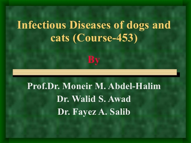 Infectious Diseases of dogs and cats (Course-453) By Prof.Dr. Moneir M. Abdel-Halim Dr. Walid S. Awad Dr. Fayez A. Salib