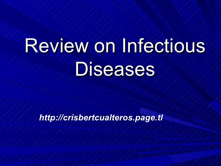 Review on Infectious Diseases http://crisbertcualteros.page.tl