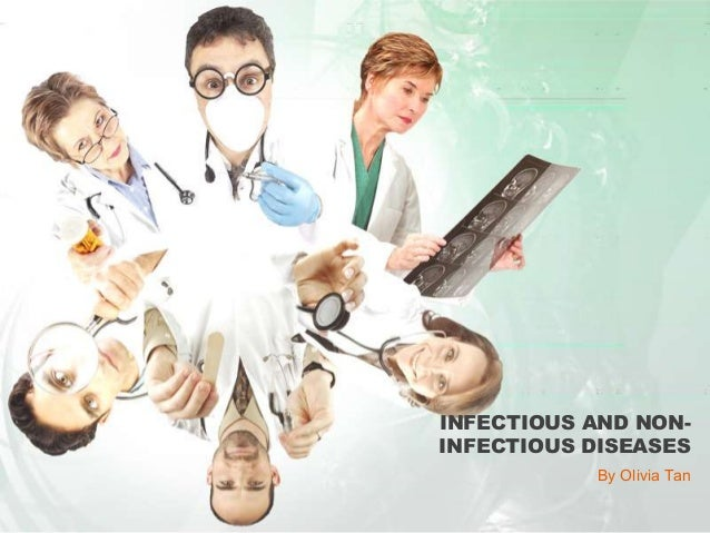 INFECTIOUS AND NONINFECTIOUS DISEASES By Olivia Tan