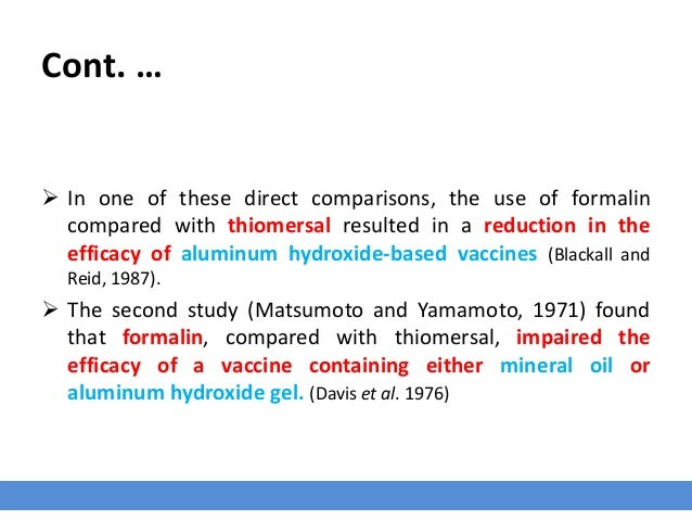 Cont. …  In one of these direct comparisons, the use of formalin compared with thiomersal resulted in a reduction in the ...