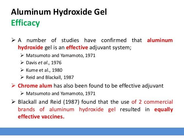 Aluminum Hydroxide Gel Efficacy  A number of studies have confirmed that aluminum hydroxide gel is an effective adjuvant ...
