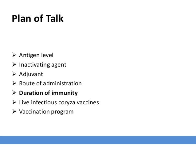 Plan of Talk  Antigen level  Inactivating agent  Adjuvant  Route of administration  Duration of immunity  Live infec...