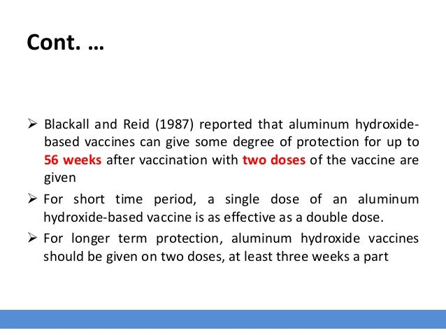 Cont. …  Blackall and Reid (1987) reported that aluminum hydroxide- based vaccines can give some degree of protection for...