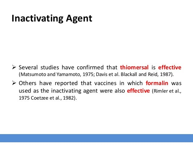 Inactivating Agent  Several studies have confirmed that thiomersal is effective (Matsumoto and Yamamoto, 1975; Davis et a...