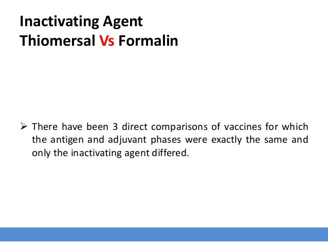Inactivating Agent Thiomersal Vs Formalin  There have been 3 direct comparisons of vaccines for which the antigen and adj...