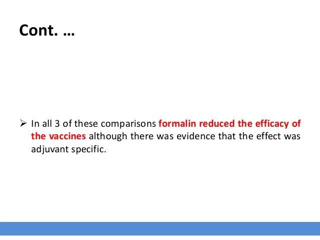 Cont. …  In all 3 of these comparisons formalin reduced the efficacy of the vaccines although there was evidence that the...